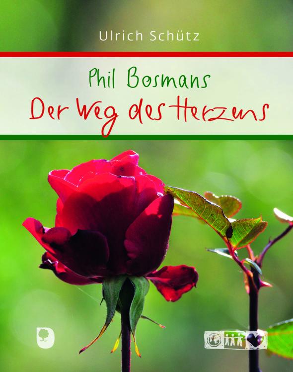 Ulrich Schütz: Phil Bosmans – Der Weg des Herzens